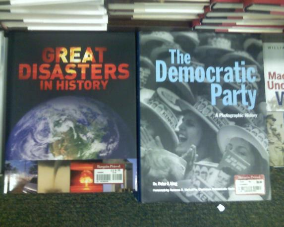 Interesting juxtaposition of books, Great Disasters in History next to The Democratic Party